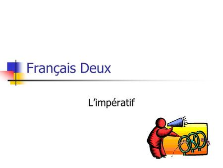 Français Deux Limpératif. We use limperatif to give commands and make suggestions. There are only three forms possible: tu, nous and vous. Nous translates.