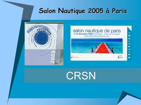 CRSN S alon N autique 2005 à Paris. Les représentants du CRSN Braud Hubert CRSN – ligue Aviron Marie Noëlle Sourty CRSN – Ligue Ski Nautique Nicolas Soulard.