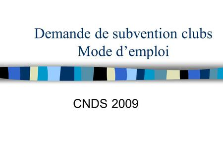 Demande de subvention clubs Mode demploi CNDS 2009.