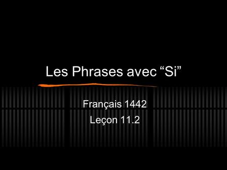Les Phrases avec Si Français 1442 Leçon 11.2. Do you remember how to make le Conditionnel? Step One? (pick your verb) Step Two? (Leave it as IS unless.