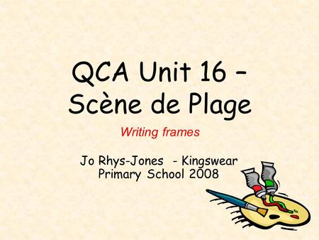 QCA Unit 16 – Scène de Plage Jo Rhys-Jones - Kingswear Primary School 2008 Writing frames.
