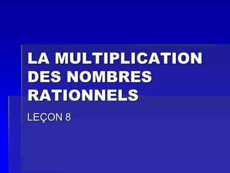 LA MULTIPLICATION DES NOMBRES RATIONNELS