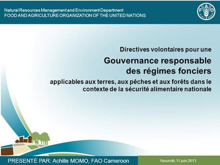 Natural Resources Management and Environment Department FOOD AND AGRICULTURE ORGANIZATION OF THE UNITED NATIONS Yaoundé, 11 juin 2013 PRESENTÉ PAR: Achille.