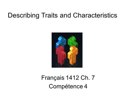 Describing Traits and Characteristics Français 1412 Ch. 7 Compétence 4.