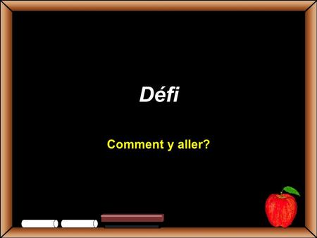 Défi Comment y aller? Copyright © 2002 Glenna R. Shaw and FTC Publishing All Rights Reserved.