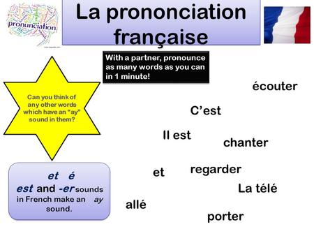 La prononciation française écouter Il est regarder allé porter chanter Cest La télé With a partner, pronounce as many words as you can in 1 minute! et.