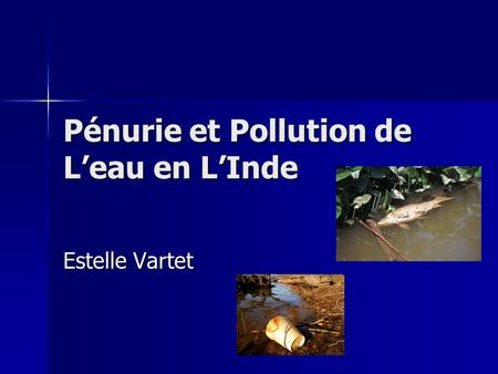 Pénurie et Pollution de Leau en LInde Estelle Vartet.