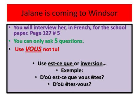 Jalane is coming to Windsor You will interview her, in French, for the school paper. Page 127 # 5 You will interview her, in French, for the school paper.