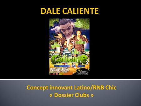 Concept innovant Latino/RNB Chic « Dossier Clubs »