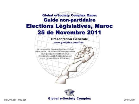 Global e-Society Complex Global e-Society Complex Maroc Guide non-partidaire Elections Législatives, Maroc 25 de Novembre 2011 Global e-Society Complex.