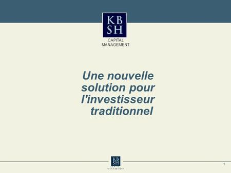 1 C A P I T A L M A N A G E M E N T Une nouvelle solution pour l'investisseur traditionnel CAPITAL MANAGEMENT.