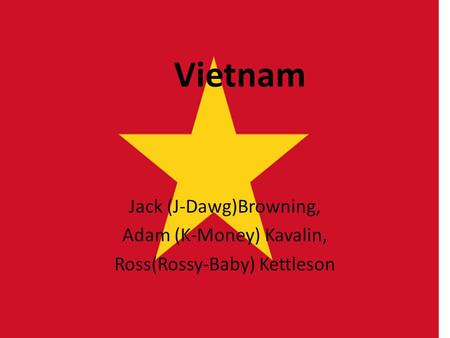 Vietnam Jack (J-Dawg)Browning, Adam (K-Money) Kavalin, Ross(Rossy-Baby) Kettleson.