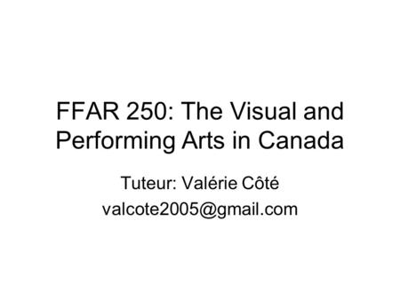 FFAR 250: The Visual and Performing Arts in Canada Tuteur: Valérie Côté