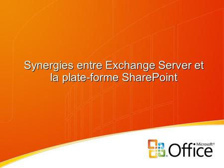 Synergies entre Exchange Server et la plate-forme SharePoint.