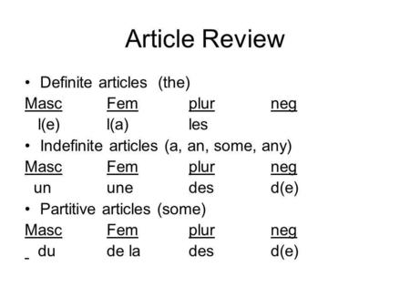 Article Review Definite articles (the) MascFemplurneg l(e)l(a)les Indefinite articles (a, an, some, any) MascFemplurneg ununedesd(e) Partitive articles.