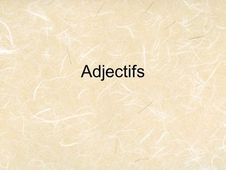 Adjectifs. Adjectifs Réguliers Most adjectives come after the noun they modify Some come before the noun they modify Joli, Jeune, Petit, & Grand all come.