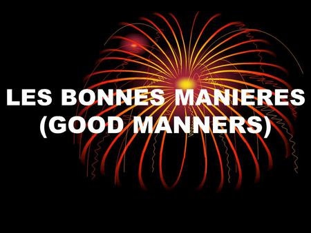 LES BONNES MANIERES (GOOD MANNERS). GREETINGS AND INTRODUCTIONS In the French-speaking world, different greetings reflect differing degrees of familiarity.