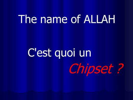 The name of ALLAH C'est quoi un Chipset ?.