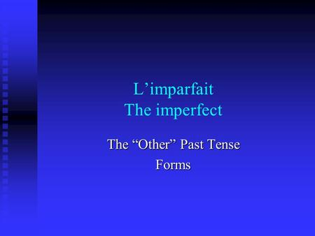 Limparfait The imperfect The Other Past Tense Forms.