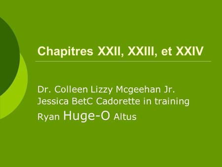 Chapitres XXII, XXIII, et XXIV Dr. Colleen Lizzy Mcgeehan Jr. Jessica BetC Cadorette in training Ryan Huge-O Altus.