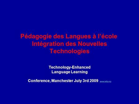 Pédagogie des Langues à lécole Intégration des Nouvelles Technologies Technologically Enhanced Language Learning Pedagogy Technology-Enhanced Language.