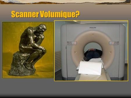Scanner Volumique?.