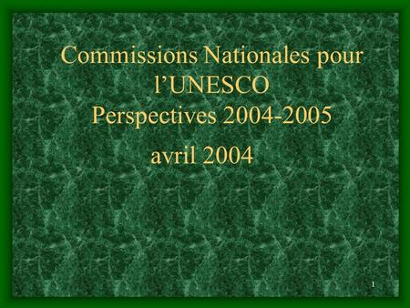 1 Commissions Nationales pour lUNESCO Perspectives 2004-2005 avril 2004.