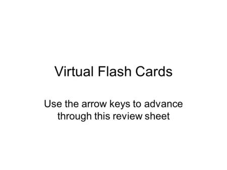 Virtual Flash Cards Use the arrow keys to advance through this review sheet.