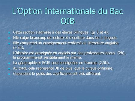 LOption Internationale du Bac OIB Cette section sadresse à des élèves bilingues (gr 3 et 4). Cette section sadresse à des élèves bilingues (gr 3 et 4).