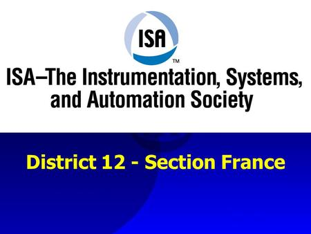 District 12 - Section France. La Mission de lISA « Aider les praticiens et les organisations à faire avancer les Sciences et Technologies de lInstrumentation,