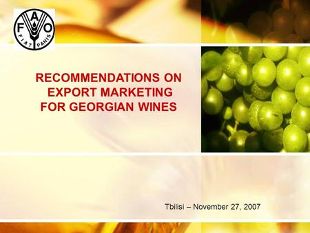 RECOMMENDATIONS ON EXPORT MARKETING FOR GEORGIAN WINES Tbilisi – November 27, 2007.