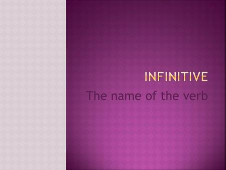 The name of the verb. In English, I know Im talking about the name of the verb (infinitive) because of the word TO (as in the verb to eat) In French,