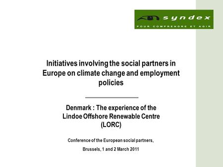 1 Initiatives involving the social partners in Europe on climate change and employment policies Denmark : The experience of the Lindoe Offshore Renewable.