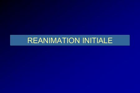 REANIMATION INITIALE.
