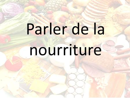 Parler de la nourriture. To talk about foods in a general sense, such as what foods we like or dislike, we use LE, LA, L or LES in front of the noun.