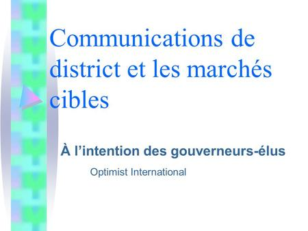 Communications de district et les marchés cibles À lintention des gouverneurs-élus Optimist International.