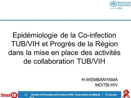 Division of Prevention and Control of AIDS, Tuberculosis and Malaria | 25 January 201425 January 2014 1 |1 | Epidémiologie de la Co-infection TUB/VIH et.