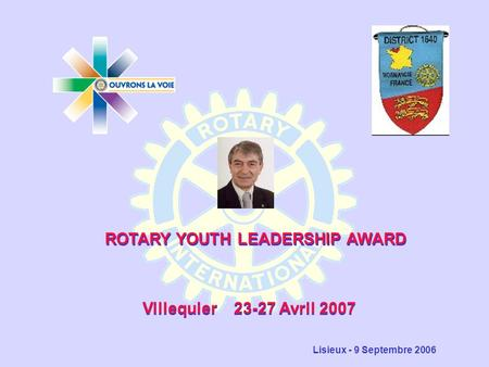 Villequier 23-27 Avril 2007 Lisieux - 9 Septembre 2006 ROTARY YOUTH LEADERSHIP AWARD.