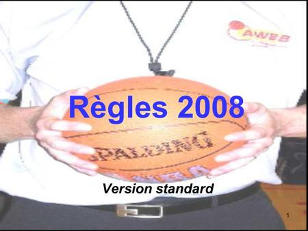 1 Règles 2008 Version standard. 2 Règles 2008 Les documents de référence : Le règlement officiel de Basket-Ball 2008 Les interprétations officielles 2008.