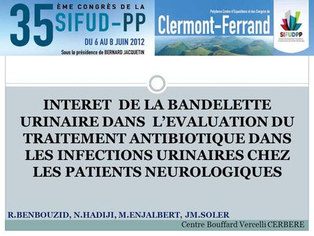 INTERET DE LA BANDELETTE URINAIRE DANS L'EVALUATION DU TRAITEMENT ANTIBIOTIQUE DANS LES INFECTIONS URINAIRES CHEZ LES PATIENTS NEUROLOGIQUES R.BENBOUZID,