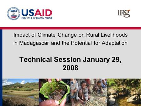 Impact of Climate Change on Rural Livelihoods in Madagascar and the Potential for Adaptation Technical Session January 29, 2008.