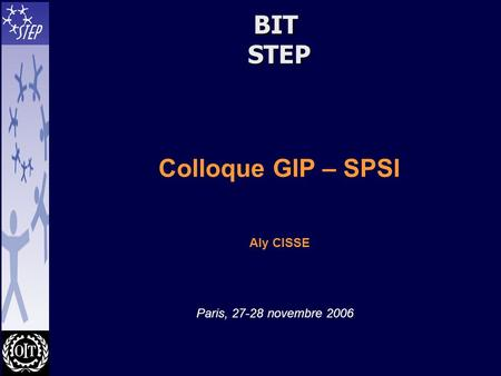 BIT STEP Colloque GIP – SPSI Aly CISSE Paris, 27-28 novembre 2006.