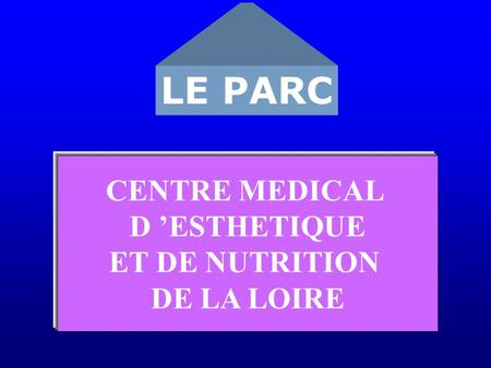 LE PARC CENTRE MEDICAL D 'ESTHETIQUE ET DE NUTRITION DE LA LOIRE.