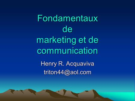 Fondamentaux de marketing et de communication Henry R. Acquaviva