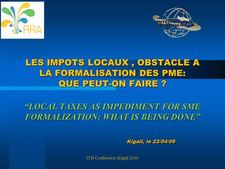 "LES IMPOTS LOCAUX , OBSTACLE A LA FORMALISATION DES PME: QUE PEUT-ON FAIRE ? ""LOCAL TAXES AS IMPEDIMENT FOR SME FORMALIZATION: WHAT IS BEING DONE"""