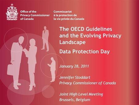 The OECD Guidelines and the Evolving Privacy Landscape Data Protection Day January 28, 2011 Jennifer Stoddart Privacy Commissioner of Canada Joint High.