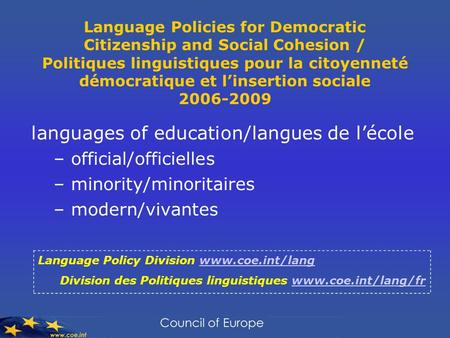 Language Policies for Democratic Citizenship and Social Cohesion / Politiques linguistiques pour la citoyenneté démocratique et linsertion sociale 2006-2009.