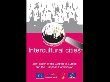 Intercultural cities Joint action of the Council of Europe and the European Commission.