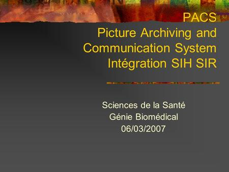 PACS Picture Archiving and Communication System Intégration SIH SIR