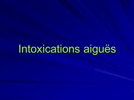 Intoxications aiguës.